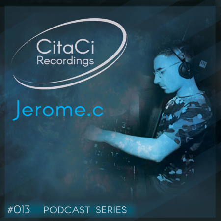 Jerome.c - Podcast #013 -CitaCi Recordings