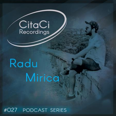 Radu Mirica - Podcast #027 -CitaCi Recordings