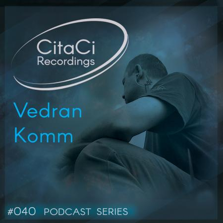 Vedran Komm - Podcast #040 - CitaCi Recordings