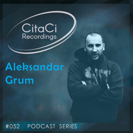 Aleksandar Grum - Podcast #052 - CitaCi Recordings