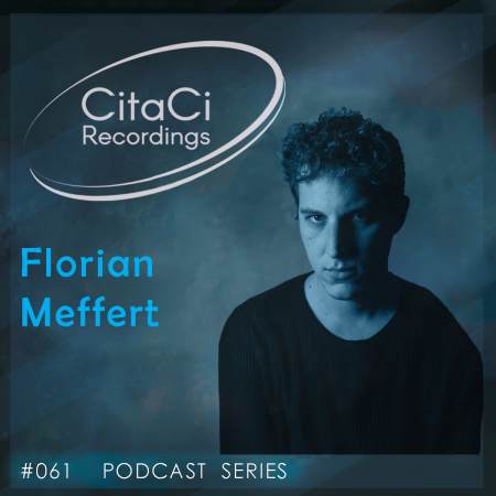 Florian Meffert - Podcast #061 - CitaCi Recordings
