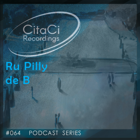 Ru Pilly de B - Podcast #064 - CitaCi Recordings