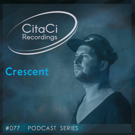 Crescent - Podcast #077 - CitaCi Recordings