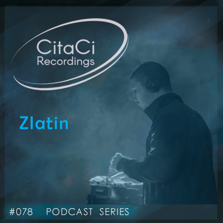 Zlatin - Podcast #078 - CitaCi Recordings