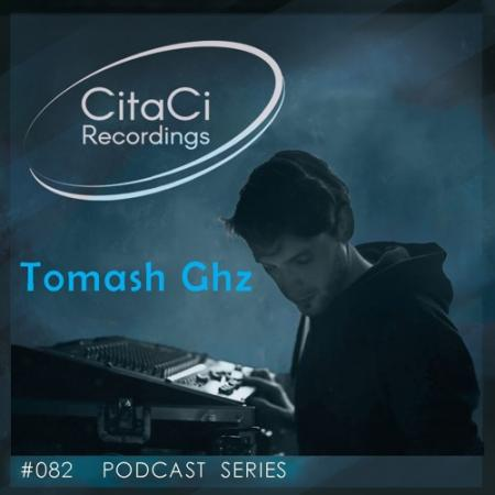 Tomash Ghz - Podcast #082 - CitaCi Recordings