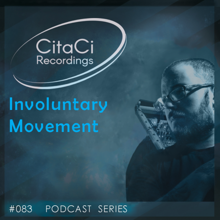 Involuntary Movement - Podcast #083 - CitaCi Recordings