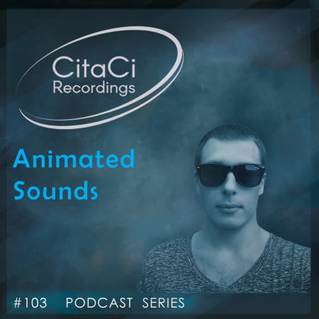 Animated Sounds - Podcast #103 - CitaCi Recordings