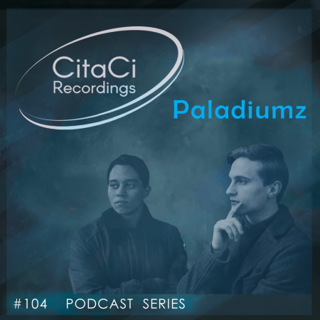 Paladiumz - Podcast #104 - CitaCi Recordings