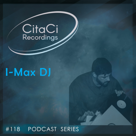 I-Max DJ - Podcast #118 - CitaCi Recordings