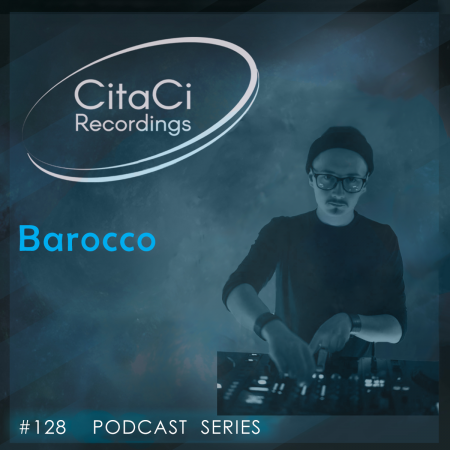 Barocco - Podcast #128 - CitaCi Recordings