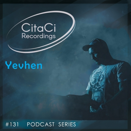 Yevhen - Podcast #131 - CitaCi Recordings