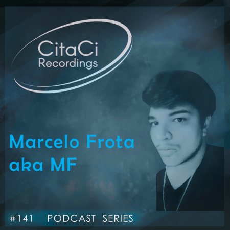 Marcelo Frota aka MF - Podcast #141 - CitaCi Recordings