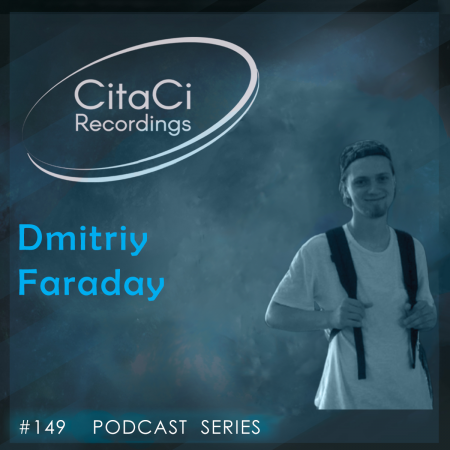Dmitriy Faraday - Podcast #149 - CitaCi Recordings