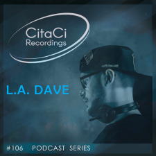 L.A. DAVE - Podcast #106 - CitaCi Recordings