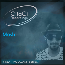 Mosh - Podcast #120 - CitaCi Recordings