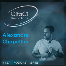 Alexandre Chapellier - Podcast #127 - CitaCi Recordings