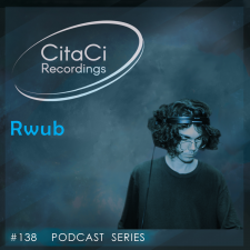 Rwub - Podcast #138 - CitaCi Recordings