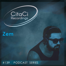 Zem - Podcast #139 - CitaCi Recordings