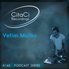 Yefim Malko - Podcast #165 - CitaCi Recordings